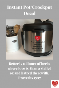 Instant Pot Decal with Proverbs 15:17